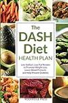 Dash Diet Health Plan: Low-Sodium, Lo...