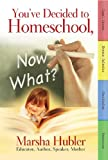 You've Decided to Homeschool, Now What?, Marsha Hubler, 0890515123