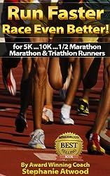 Run Faster!: Race Better, Run Faster, Injury Free, Train for 5K, 10K, Half Marathon, Marathon, & Triathlon Runners (Return to Fitness)