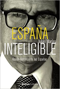 Book España inteligible / Spain intelligible: Razón histórica de las españas / Historical Reason of Spain (Spanish Edition)