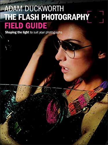 The Flash Photography Field Guide: Shaping the light to suit your photographs (The Field Guide Series)
