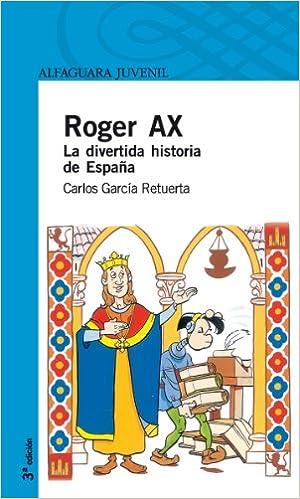 Roger Ax. La divertida historia de España Serie Azul: Amazon.es: Garcia Retuerta, Carlos F., Gonzalez Romero, Angel Luis: Libros