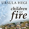 Children and Fire: A Novel Audiobook by Ursula Hegi Narrated by Ursula Hegi