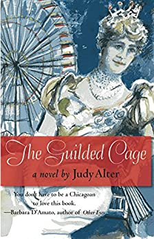 The Gilded Cage: A Novel of Chicago by [Alter, Judy]