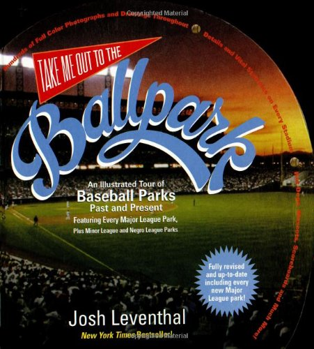 Take Me Out to the Ballpark: An Illustrated Tour of Baseball Parks Past and Present