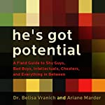 He's Got Potential: A Field Guide to Shy Guys, Bad Boys, Intellectuals, Cheaters, and Everything in Between | Ariane Marder,Belisa Vranich