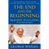 The End and the Beginning: Pope John Paul II -- The Victory of Freedom, the Last Years, the Legacy