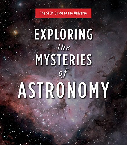 Download Exploring the Mysteries of Astronomy (The STEM Guide to the Universe) pdf