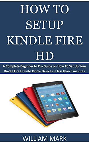 amazon com how to setup your kindle fire hd a complete beginner to rh amazon com Kindle Fire HD Cases kindle fire startup guide