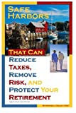 Safe Harbors That Can Reduce Taxes, Remove Risk, and Protect Your Retirement, 2nd Edition: A Guide for Retirees and Those Contemplating Retirement