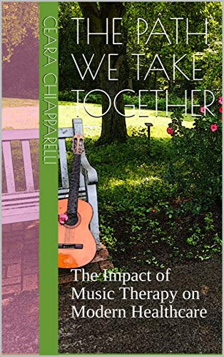 The Path We Take Together: The Impact of Music Therapy on Modern ()