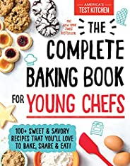 The Complete Baking Book for Young Chefs: 100+ Sweet and Savory Recipes that You'll Love to Bake, Share an