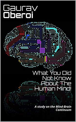 What You Did Not Know About The Human Mind!: A study on the Mind-Brain Continuum