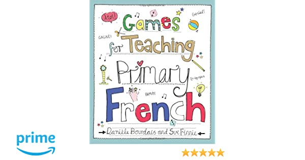 Amazon.com: Games for Teaching Primary French (9781845909949 ...