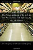 The Undermining of Beliefs in the Autonomy and Rationality of Consumers, Oshaugnessy, John and O'Shaughnessy, Nicholas, 0415773237