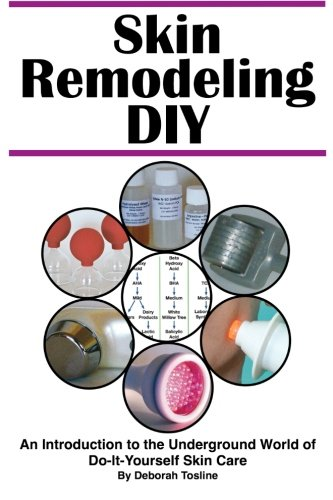 Skin Remodeling DIY: An Introduction to the Underground World of Do-It-Yourself Skin Care by Catalyst Enterprises