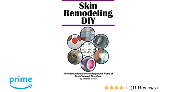 Skin remodeling diy an introduction to the underground world of do skin remodeling diy an introduction to the underground world of do it yourself skin care deborah tosline 9780986180705 amazon books solutioingenieria Image collections