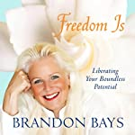 Freedom Is: Liberating Your Boundless Potential | Brandon Bays
