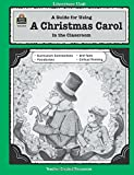 A Guide for Using A Christmas Carol in the Classroom (Literature Unit (Teacher Created Materials))