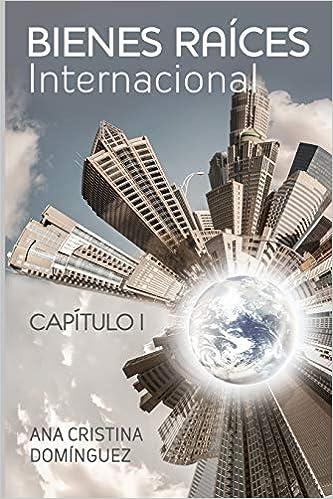 Bienes Raices Internacional: Capitulo I: Volume 1: Amazon.es: Dominguez, Ana, DG, ANA CRISTINA: Libros