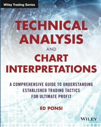 Technical Analysis and Chart Interpretations: A Comprehensive Guide to Understanding Established Trading Tactics for Ultimate Profit (Wiley Trading) by imusti