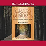Cuando todo se derrumba [When Things Fall Apart (Texto Completo)] | Pema Chodron