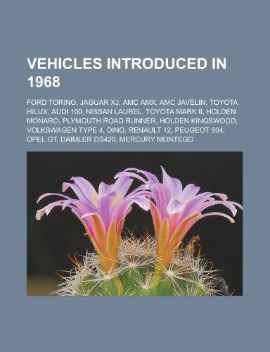 Vehicles Introduced in 1968: Ford Torino, Jaguar Xj, Toyota Hilux, Audi 100, AMC Javelin, Nissan Laurel, Holden Monaro, AMC Amx