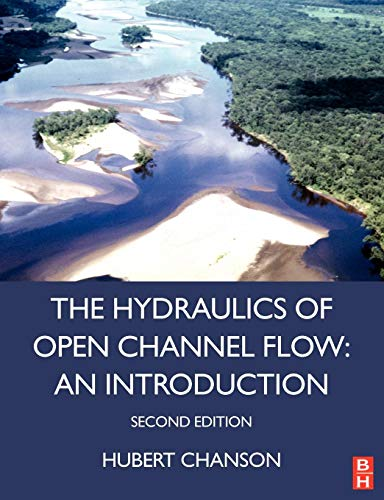 Hydraulics of Open Channel Flow: An Introduction - Basic Principles, Sediment Motion, Hydraulic Modeling, Design of Hydr