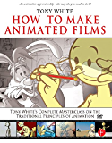 How to Make Animated Films: Tony White's Masterclass Course on the Traditional Principles of Animation