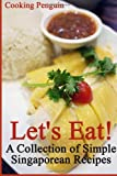 Let's Eat! a Collection of Simple Singaporean Recipes, Cooking Penguin, 1494708787