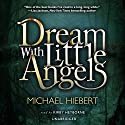 Dream with Little Angels Audiobook by Michael Hiebert Narrated by Kirby Heyborne