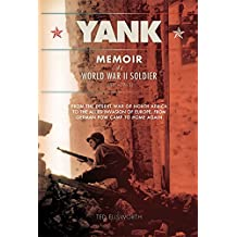 Yank: Memoir of a World War II Soldier (1941-1945) - From the Desert War of North Africa to the Allied Invasion of E