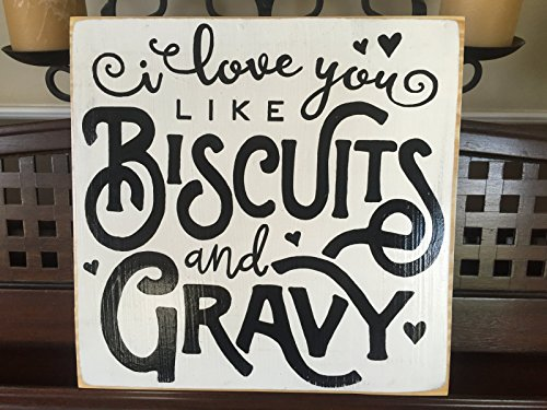 I Love You Like Biscuits and Gravy Southern Farmhouse Love Sign Wall Decor Art Plaque Wooden You Pick Color FREE SHIPPING