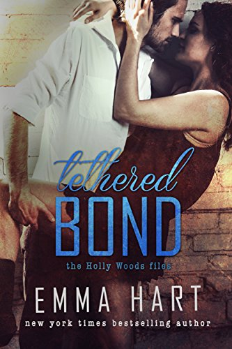 Tethered Bond (Holly Woods Files, #3) by [Hart, Emma]
