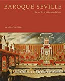 "BOOKS RECEIVED: Amanda Wunder, ""Baroque Seville: Sacred Art in a Century of Crisis"" (Penn State UP, 2017)"