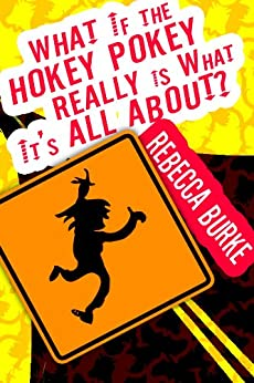 What If the Hokey Pokey Really Is What It's All About? by [Burke, Rebecca]