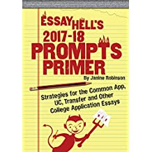 Essay Hell's 2017-18 Prompts Primer: Strategies for the Common App, UC, Transfer and Other College Application Essays