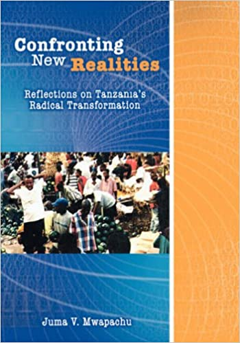Confronting New Realities.: Reflections on Tanzania's Radical Transformation