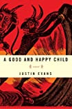 A Good and Happy Child, Justin Evans, 030735122X