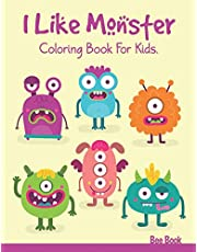 I Like Monster Coloring Book For Kids: 30 Unique Images. Makes the Perfect Gift For Everyone.