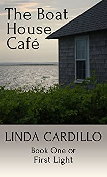 The Boat House Café: Book One of First Light by [Cardillo, Linda]