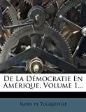 De la démocratie en Amérique, Volume 1..., Alexis de Tocqueville, 1273657500