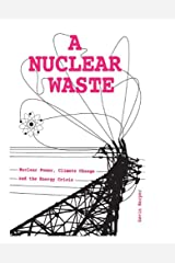 A Nuclear Waste: Nuclear Power, Climate Change and the Energy Crisis Paperback