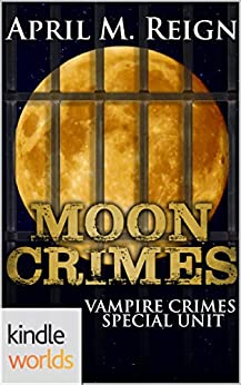 Vampire for Hire: Moon Crimes (Kindle Worlds Novella) (Vampire Crimes Special Unit Book 3) by [Reign, April M.]