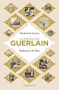Le roman des Guerlain par Élisabeth de Feydeau