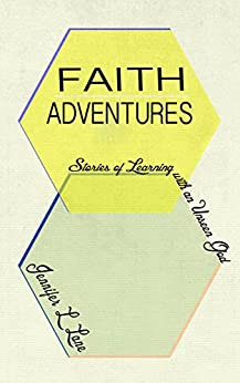 Faith Adventures: Stories of Learning with an Unseen God by [Lane, Jennifer L.]