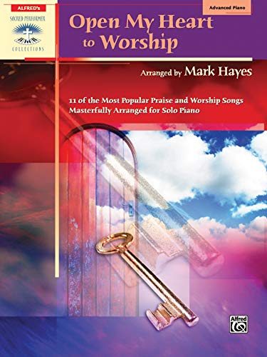 Open My Heart to Worship: 11 of the Most Popular Praise and Worship Songs Masterfully Arranged for Solo Piano (Sacred Performer Collections) (Heart Of My Heart Piano Sheet Music)
