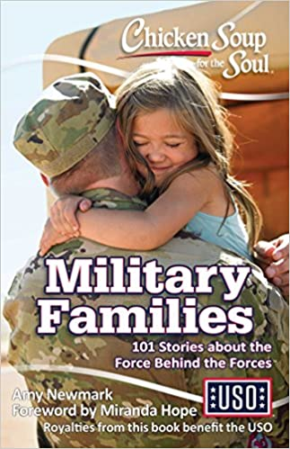 Chicken Soup for the Soul: Military Families: 101 Stories about the Force Behind the Forces