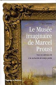 Le Musée imaginaire de Marcel Proust : Tous les tableaux de A la recherche du Temps Perdu par Eric Karpeles