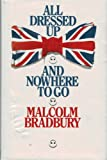 All Dressed up and Nowhere to Go, Malcolm Bradbury, 0907516165